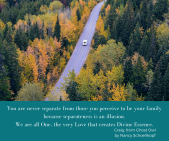You are never separate from those you perceive to be your familybecause separateness is an illusion.We are all one,the very Love that creates Divine Essence.